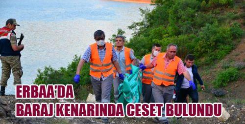 ERBAA'DA BARAJ KENARINDA CESET  BULUNDU