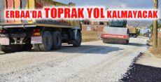 ERBAA'DA TOPRAK YOL KALMAYACAK