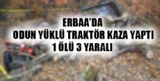 ERBAA'DA TRAKTÖR KAZASI 1 ÖLÜ 3 YARALI