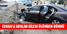 ERBAA'LI ARSLAN AİLESİ ÖLÜMDEN DÖNDÜ