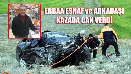 ERBAA'LI ESNAF ve ARKADAŞI KAZADA CAN VERDİ