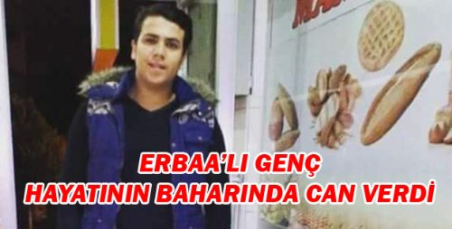 ERBAA'LI GENÇ HAYATININ BAHARINDA CAN VERDİ