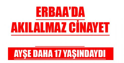 ERBAA'YA BAĞLI O BELDEDE CİNAYET