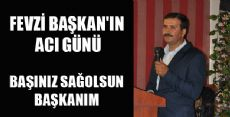 ERDEF BAŞKANI FEVZİ AKBULUT'UN ACI GÜNÜ