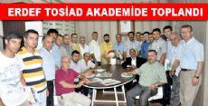 ERDEF TOSİAD AKADEMİDE TOPLANDI