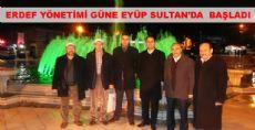 ERDEF YÖNETİMİ GÜNE EYÜP SULTAN'DA BAŞLADI