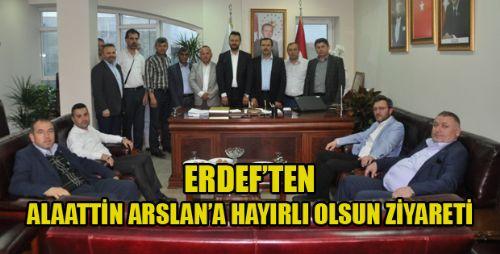 ERDEF'TEN ALAATTİN ARSLAN'A HAYIRLI OLSUN ZİYARETİ