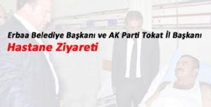 Erbaa Belediye Başkanı ve AK Parti Tokat İl Başkanı, Hastahane Ziyareti