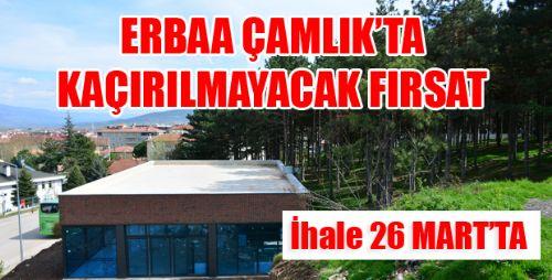 ERBAA ÇAMLIK KAFE RESTAURANT İHALESİ 26 MART'TA