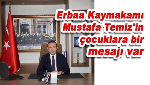 Erbaa Kaymakamı Mustafa Temiz'in çocuklara bir mesajı var
