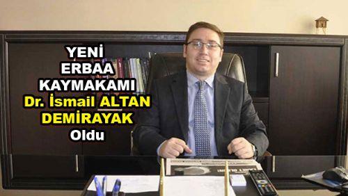 Erbaa Yeni Kaymakamı Dr. İsmail Altan DEMİRAYAK Oldu
