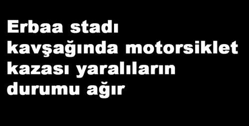 Erbaa stadı kavşağında motorsiklet kazası yaralıların durumu ağır