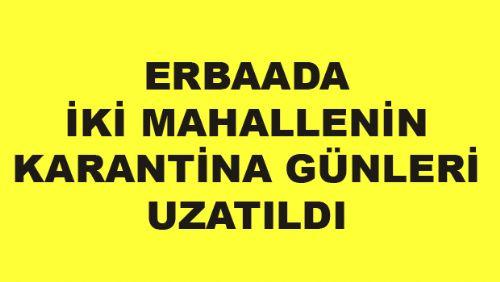 Erbaa'daki İki Mahallenin Karantina Süresi Uzatıldı