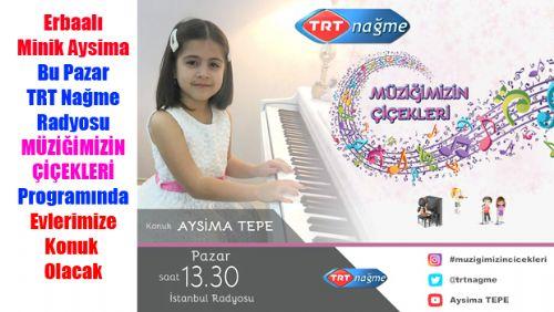 Erbaalı Minik Müzisyen AYSİMA TEPE Bu Pazar TRTNAĞME Radyo Kanalından Evlerimize Konuk Olacak