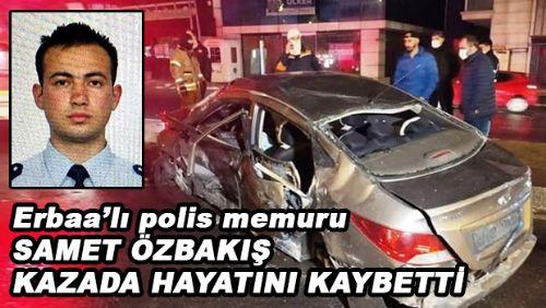 Erbaa'lı polis memuru trafik kazasında hayatını kaybetti