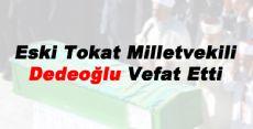 Eski Tokat Milletvekili Ömer Dedeoğlu vefat etti