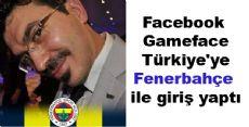 Facebook Gameface Türkiye'ye Fenerbahçe ile giriş yaptı