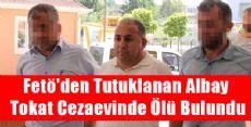 Fetö'den Tutuklanan Albay Tokat Cezaevinde Ölü Bulundu