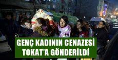 GENÇ KADININ CENAZESİ TOKAT'A GÖNDERİLDİ