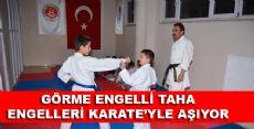 GÖRME ENGELLİ TAHA, ENGELLERİ KARATE'YLE AŞIYOR