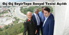Gıj Gıj SeyirTepe Sosyal Tesisi Açıldı