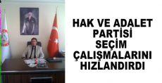 HAK VE ADALET PARTİSİ SEÇIM ÇALIŞMALARINI HIZLANDIRDI