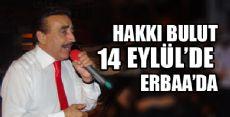 HAKKI BULUT 14 EYLÜL'DE ERBAA'DA