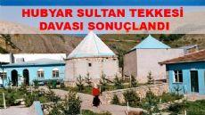 Hubyar Sultan Tekkesi Davası Sonuçlandı
