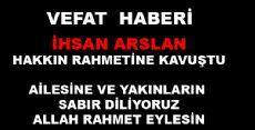 İHSAN ARSLAN VEFAT ETTİ