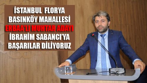 İSTANBUL FLORYA BASINKÖY MAHALLESİNE ERBAA'LI ADAY