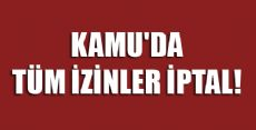 KAMU'DA İZİNLER KALDIRILDI