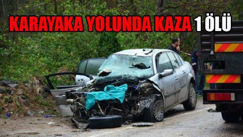Karayaka Yolunda Can Pazarı 1 ÖLÜ