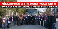 NİKSAR'DAN TÜRKMENLERE 2 TIR YARDIM GÖNDERİLDİ