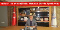 Niksar Tso Yeni Başkanı Mahmut Bülent Aybak Oldu