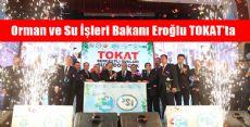 Orman ve Su İşleri Bakanı Eroğlu Tokat'ta