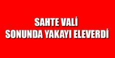 SAHTE VALİ TUTUKLANDI