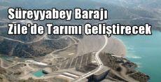 Süreyyabey Barajı ile Zile Tarımına Can Suyu