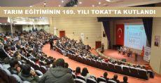 TARIM EĞİTİMİNİN 169. YILI TOKAT'TA KUTLANDI