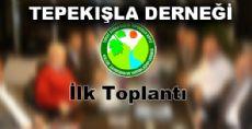 TEPEKIŞLA DERNEĞİ İLK TOPLANTISINI YAPTI