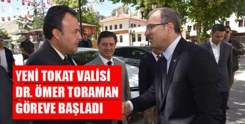 TOKAT VALİSİ DR. ÖMER TORAMAN GÖREVE BAŞLADI