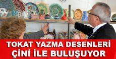 TOKAT'IN YAZMA DESENLERİ ÇİNİ'YE İŞLENECEK