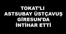 TOKAT'LI ASTSUBAY GİRESUN'DA İNTİHAR ETTİ
