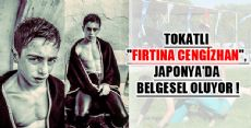 TOKATLI FIRTINA CENGİZHAN JAPONYA'DA BELGESEL OLUYOR