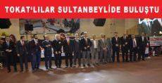 TOKAT'LILAR SULTANBEYLİDE BULUŞTU