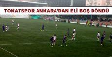 TOKATSPOR ANKARA'DAN ELİ BOŞ DÖNDÜ