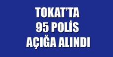 Tokat'ta 95 Polis Açığa Alındı