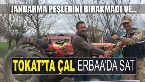 TOKAT'TA ÇALDILAR ERBAA'DA SATTILAR