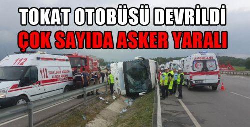 TOKATTAN YOLA ÇIKIP ACEMİ ASKERLERİ TAŞIYAN OTOBÜS DEVRİLDİ