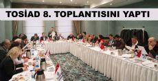 TOSİAD 8. TOPLANTISINI YAPTI