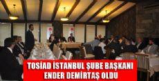 TOSİAD İSTANBUL ŞUBESİ BAŞKANLIĞINA ENDER DEMİRTAŞ SEÇİLDİ